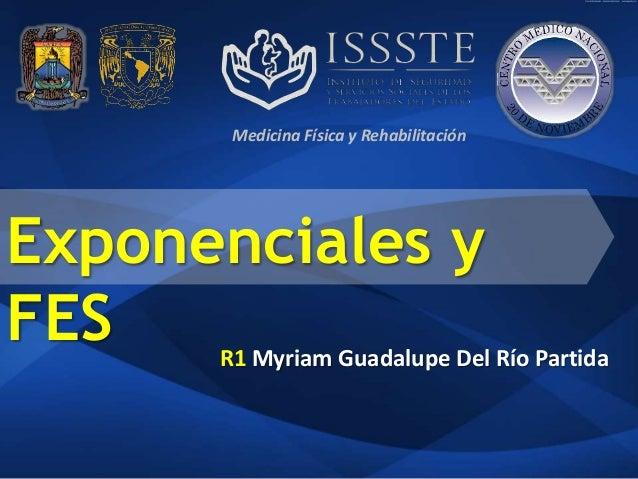 R1 Myriam Guadalupe Del Río Partida Exponenciales y FES Medicina Física y Rehabilitación