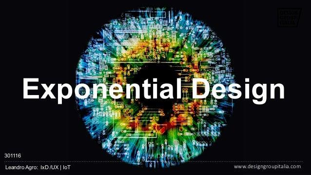 © DESIGN GROUP ITALIA Leandro Agro: IxD /UX   IoT Exponential Design www.designgroupitalia.com  301116