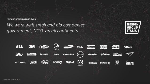 © DESIGN GROUP ITALIA © DESIGN GROUP ITALIA  WE ARE DESIGN GROUP ITALIA We work with small and big companies...