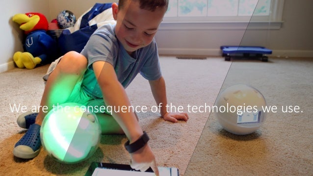We are the consequence of the technologies we use.