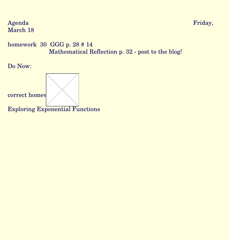 Agenda Friday, March 18 homework  30  GGG p. 28 # 14 Mathematical Reflection p. 32 - post to the blog! Do Now: correct hom...