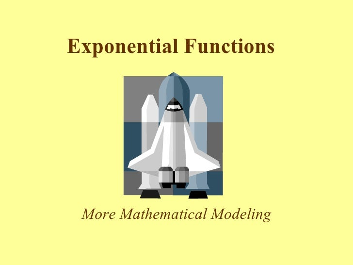 Exponential Functions   More Mathematical Modeling