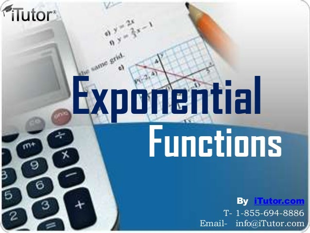 Exponential Functions T- 1-855-694-8886 Email- info@iTutor.com By iTutor.com