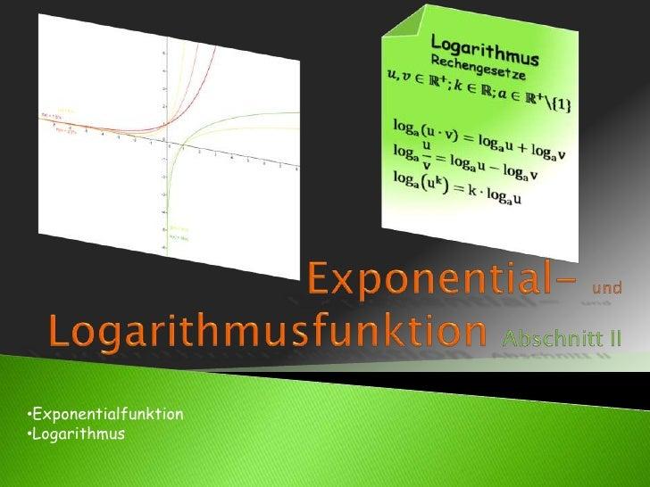 Exponential- und LogarithmusfunktionAbschnitt II<br /><ul><li>Exponentialfunktion