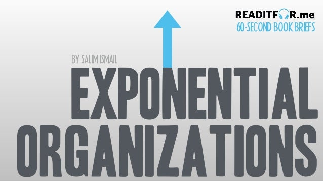 EXPONENTIAL ORGANIZATIONS BYSALIMISMAIL 60-SECONDBOOKBRIEFS