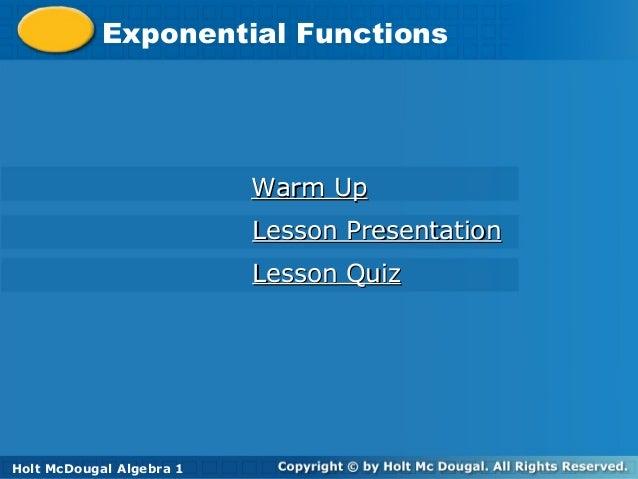 Holt McDougal Algebra 1 Exponential FunctionsExponential Functions Holt Algebra 1 Warm UpWarm Up Lesson PresentationLesson...
