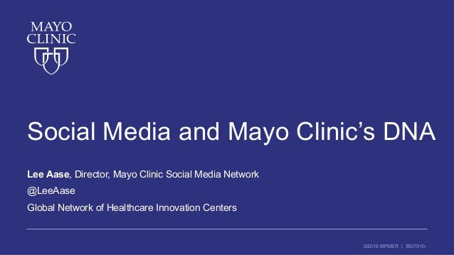 ©2016 MFMER | 3507910- Social Media and Mayo Clinic's DNA Lee Aase, Director, Mayo Clinic Social Media Network @LeeAase Gl...