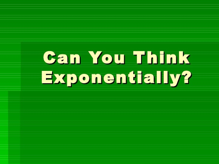 Can You Think Exponentially?