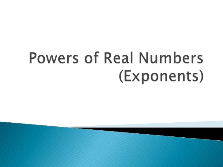 Powers of Real Numbers(Exponents)<br />
