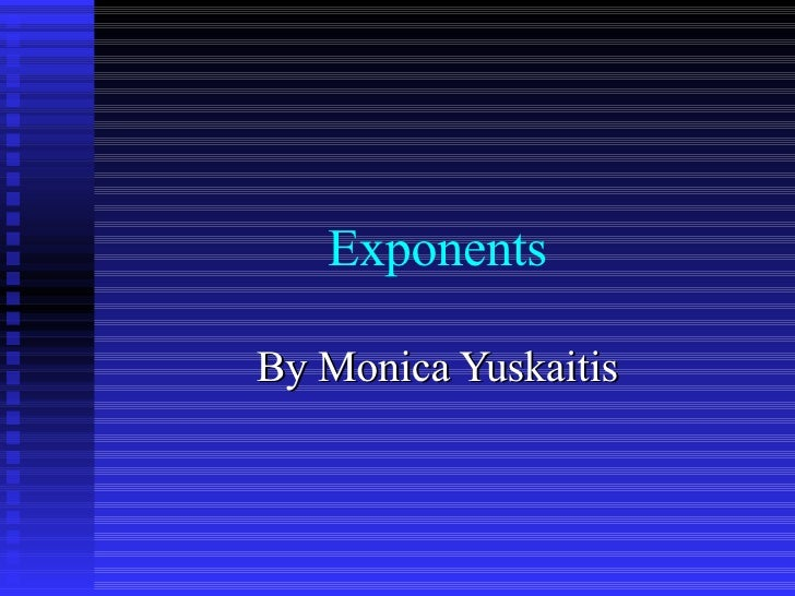Exponents By Monica Yuskaitis