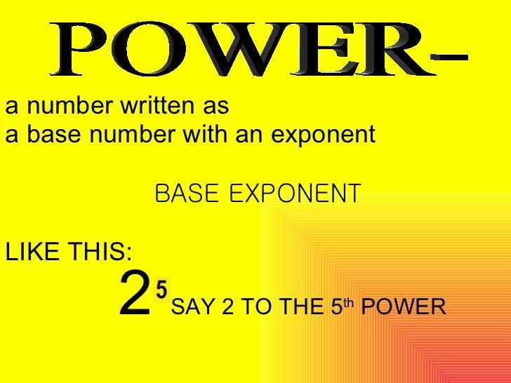 <ul><li>a number written as </li></ul><ul><li>a base number with an exponent </li></ul><ul><li>BASE EXPONENT </li></ul><ul...