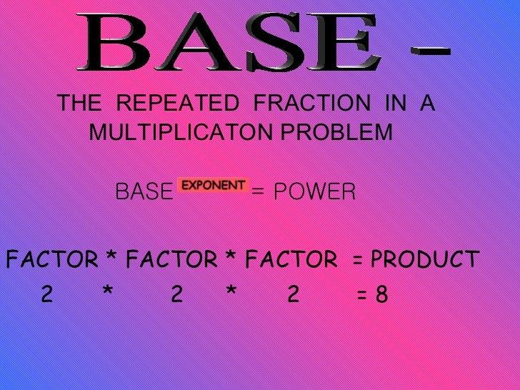 <ul><li>THE  REPEATED  FRACTION  IN  A  </li></ul><ul><li>MULTIPLICATON PROBLEM </li></ul><ul><li>BASE  = POWER </li></ul>...