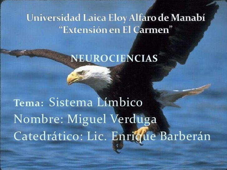 """Universidad Laica Eloy Alfaro de Manabí """"Extensión en El Carmen""""<br />NEUROCIENCIAS<br />Tema:  Sistema Límbico<br />Nombr..."""