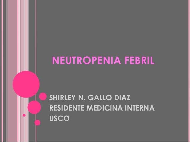 NEUTROPENIA FEBRIL SHIRLEY N. GALLO DIAZ RESIDENTE MEDICINA INTERNA USCO