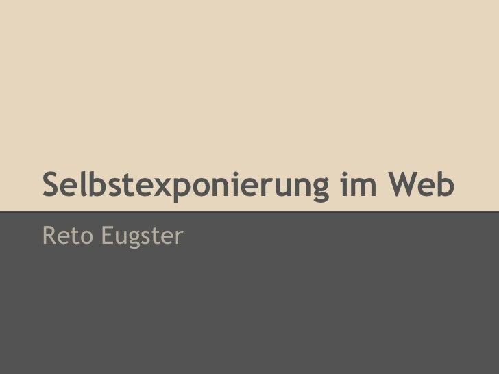 Selbstexponierung im WebReto Eugster