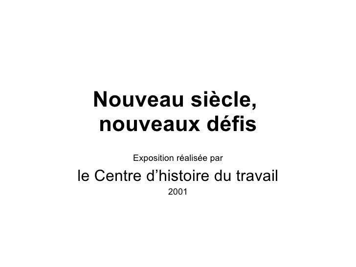 Nouveau siècle,  nouveaux défis Exposition réalisée par le Centre d'histoire du travail 2001