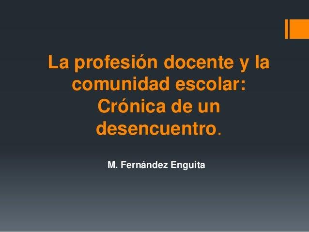 La profesión docente y la comunidad escolar: Crónica de un desencuentro. M. Fernández Enguita