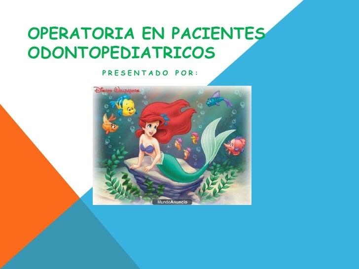 OPERATORIA EN PACIENTESODONTOPEDIATRICOS       PRESENTADO   POR: