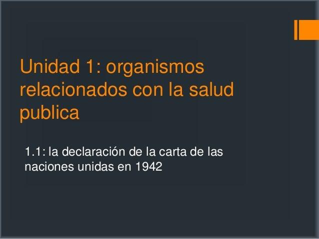 Unidad 1: organismos relacionados con la salud publica 1.1: la declaración de la carta de las naciones unidas en 1942