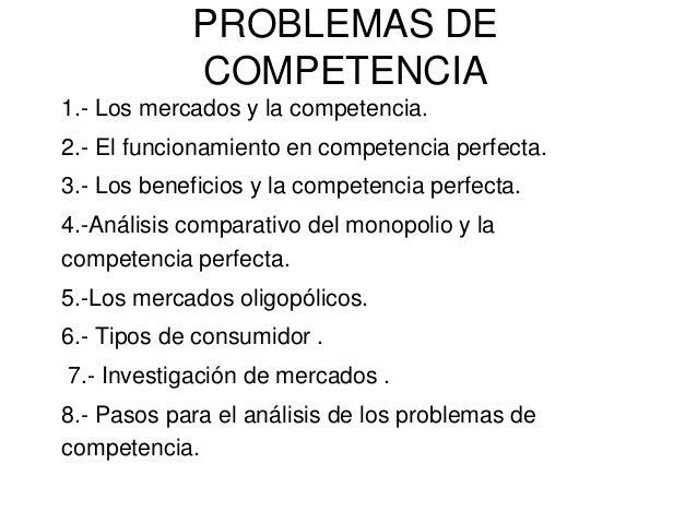 PROBLEMAS DE COMPETENCIA 1.- Los mercados y la competencia.  2.- El funcionamiento en competencia perfecta. 3.- Los benefi...