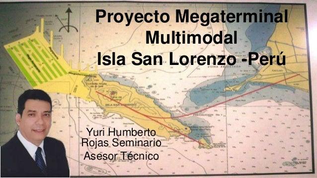 Proyecto Megaterminal Multimodal Isla San Lorenzo -Perú Yuri Humberto Rojas Seminario Asesor Técnico