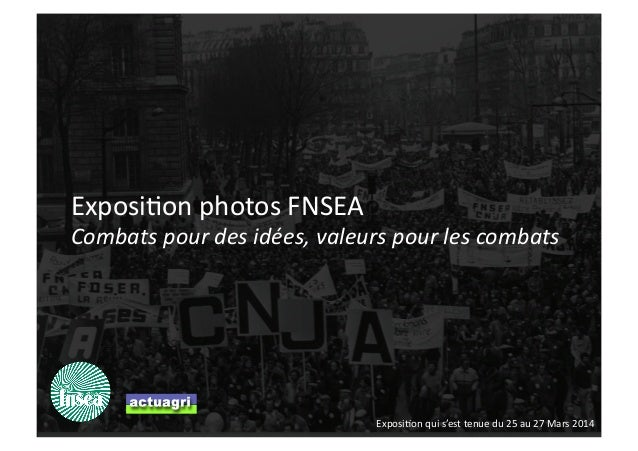 Combatspourdesidées,valeurspourlescombats Exposi'onphotosFNSEA Exposi'onquis'esttenuedu25au27Mars2014