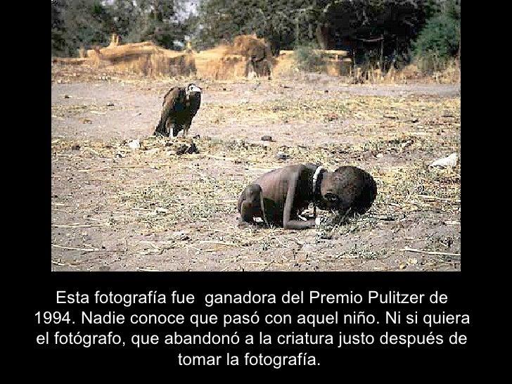 Esta fotografía fue  ganadora del Premio Pulitzer de 1994. Nadie conoce que pasó con aquel niño. Ni si quiera el fotógrafo...