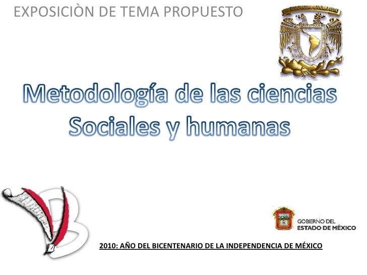 EXPOSICIÒN DE TEMA PROPUESTO<br />Metodología de las ciencias<br />Sociales y humanas<br />B<br />2010: AÑO DEL BICENTENAR...