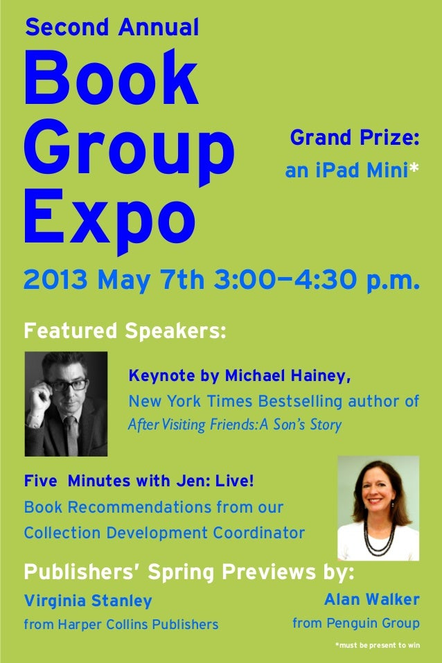 Second Annual  Book Group Expo  Grand Prize: an iPad Mini*  2013 May 7th 3:00—4:30 p.m. Featured Speakers: Keynote by Mich...