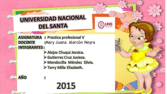 ASIGNATURA : Practica profesional V DOCENTE :Mary Juana Alarcón Neyra INTEGRANTES : Alejos Chuqui Jessica. Gutierrez Cru...
