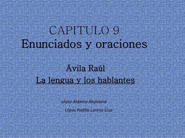CAPITULO 9Enunciados y oracionesÁvila RaúlLa lengua y los hablantesLópez Aldama AlejandraLópez Padilla Lorena Cruz