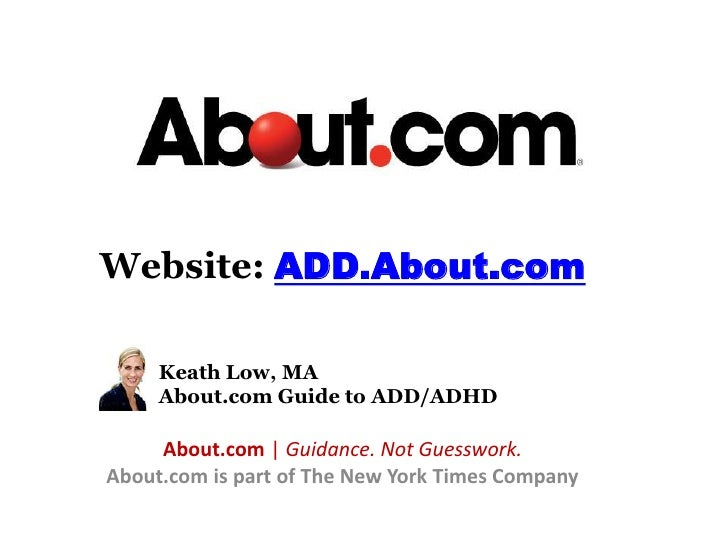 Website:ADD.About.com<br />	Keath Low, MA<br />About.com Guide to ADD/ADHD<br />About.com | Guidance. Not Guesswork.<br />...