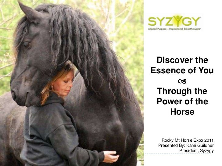 Discover the Essence of You<br /><br />Through the Power of the Horse<br />Rocky Mt Horse Expo 2011<br />Presented By: Ka...