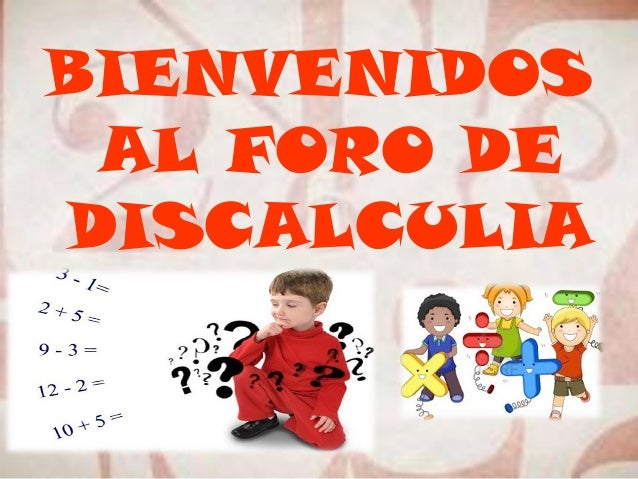 BIENVENIDOS AL FORO DE DISCALCULIA