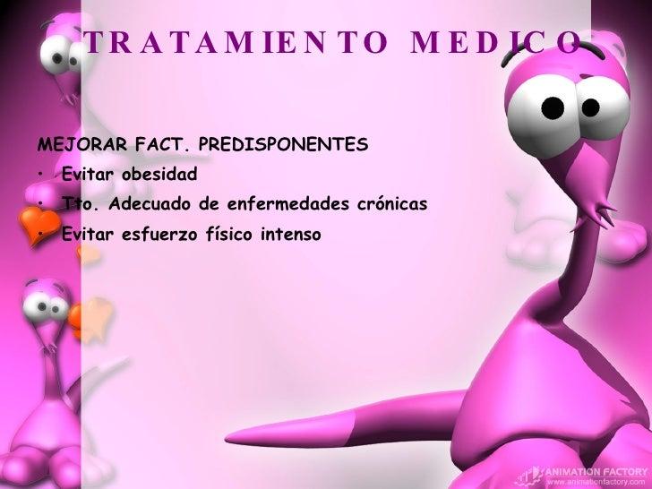 TRATAMIENTO MEDICO <ul><li>MEJORAR FACT. PREDISPONENTES </li></ul><ul><li>Evitar obesidad </li></ul><ul><li>Tto. Adecuado ...