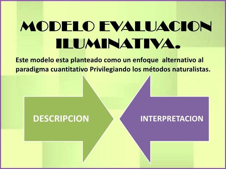 Este modelo esta planteado como un enfoque alternativo alparadigma cuantitativo Privilegiando los métodos naturalistas.   ...