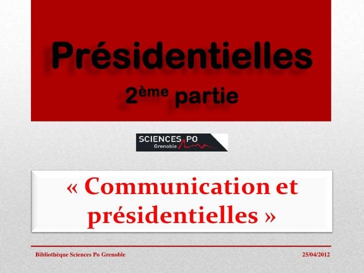 Présidentielles                                2 ème   partie           « Communication et             présidentielles »Bi...