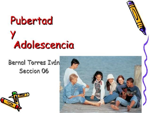 Pubertad y Adolescencia Bernal Torres Iván Seccion 06