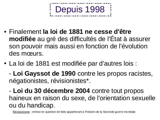 Depuis 1998 ● Finalement la loi de 1881 ne cesse d'être modifiée au gré des difficultés de l'État à assurer son pouvoir ma...