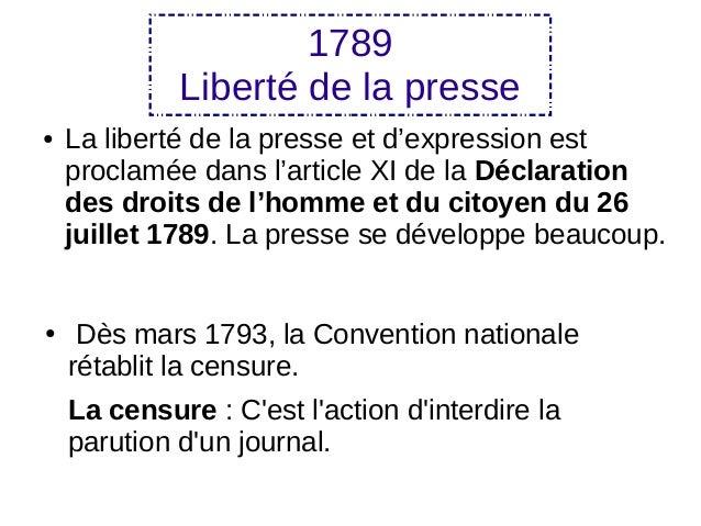 1789 Liberté de la presse ● La liberté de la presse et d'expression est proclamée dans l'article XI de la Déclaration des ...
