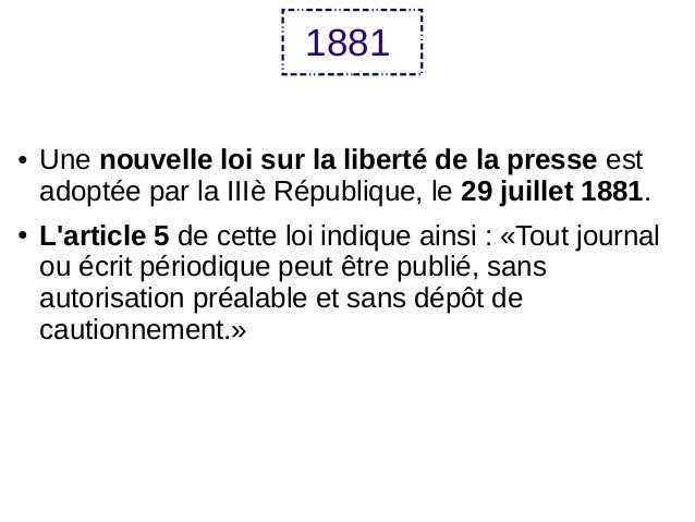 1881 ● Une nouvelle loi sur la liberté de la presse est adoptée par la IIIè République, le 29 juillet 1881. ● L'article 5 ...