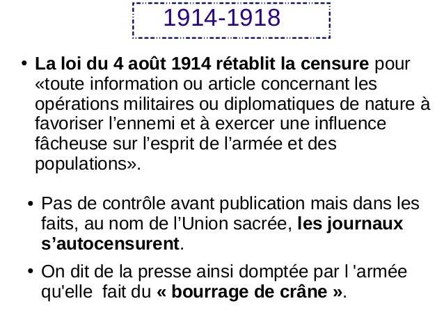 1914-1918 ● La loi du 4 août 1914 rétablit la censure pour «toute information ou article concernant les opérations militai...