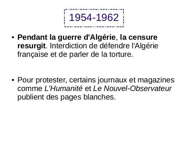 1954-1962 ● Pendant la guerre d'Algérie, la censure resurgit. Interdiction de défendre l'Algérie française et de parler de...