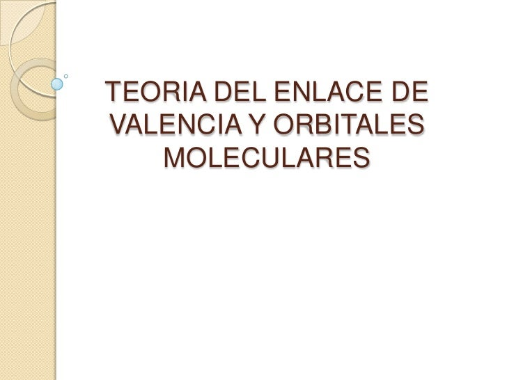 TEORIA DEL ENLACE DEVALENCIA Y ORBITALES   MOLECULARES