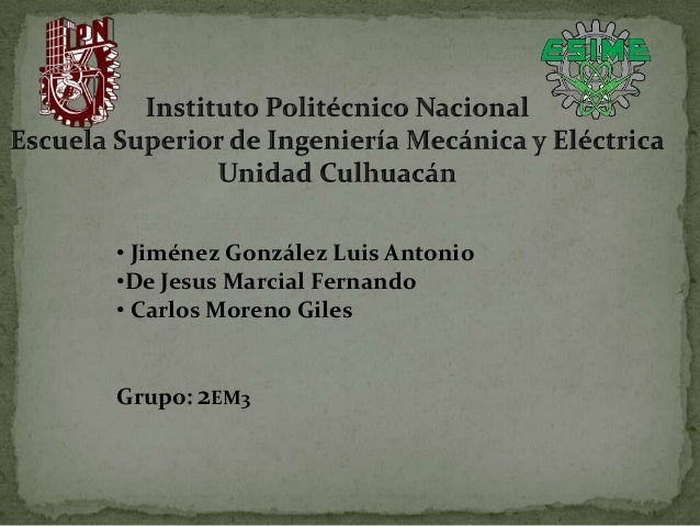 • Jiménez González Luis Antonio•De Jesus Marcial Fernando• Carlos Moreno GilesGrupo: 2EM3