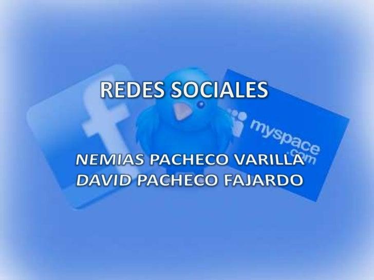 REDES SOCIALES<br />NEMIAS PACHECO VARILLA<br />DAVID PACHECO FAJARDO<br />