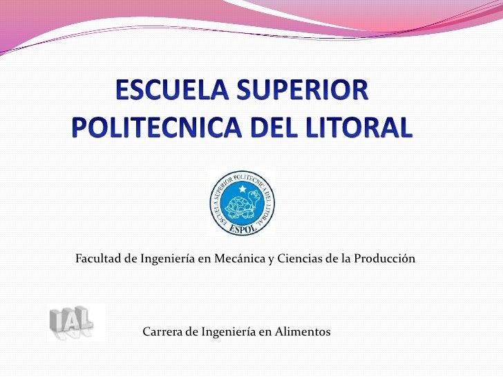 ESCUELA SUPERIOR POLITECNICA DEL LITORAL<br />Facultad de Ingeniería en Mecánica y Ciencias de la Producción<br />Carrera ...