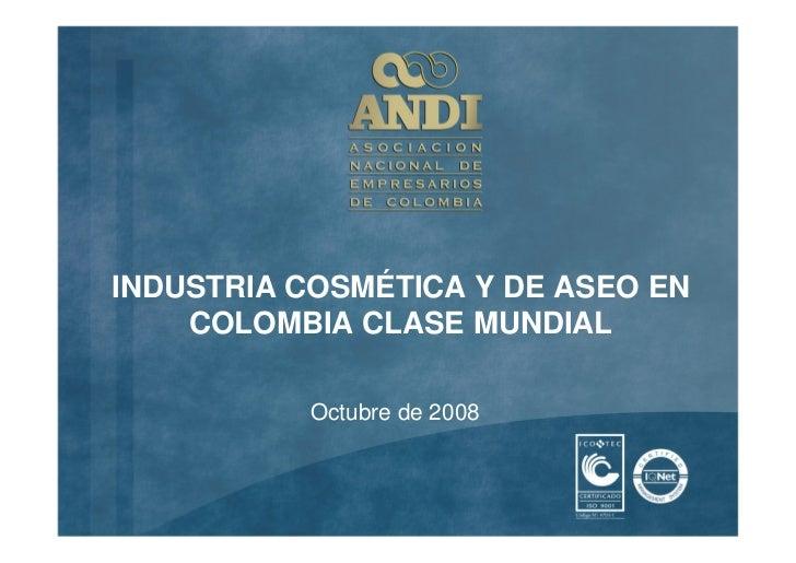 INDUSTRIA COSMÉTICA Y DE ASEO EN     COLOMBIA CLASE MUNDIAL             Octubre de 2008