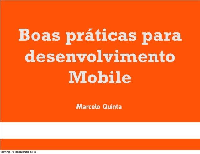 Boas práticas para desenvolvimento Mobile Marcelo Quinta  domingo, 15 de dezembro de 13