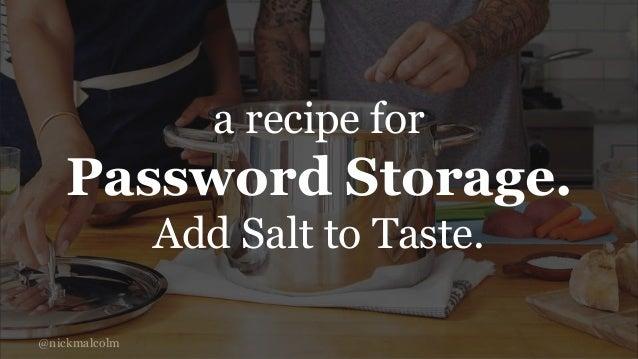 @nickmalcolm a recipe for Password Storage. Add Salt to Taste.